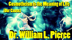William Luther Pierce - Cosmotheism is the Meaning of Life.jpg